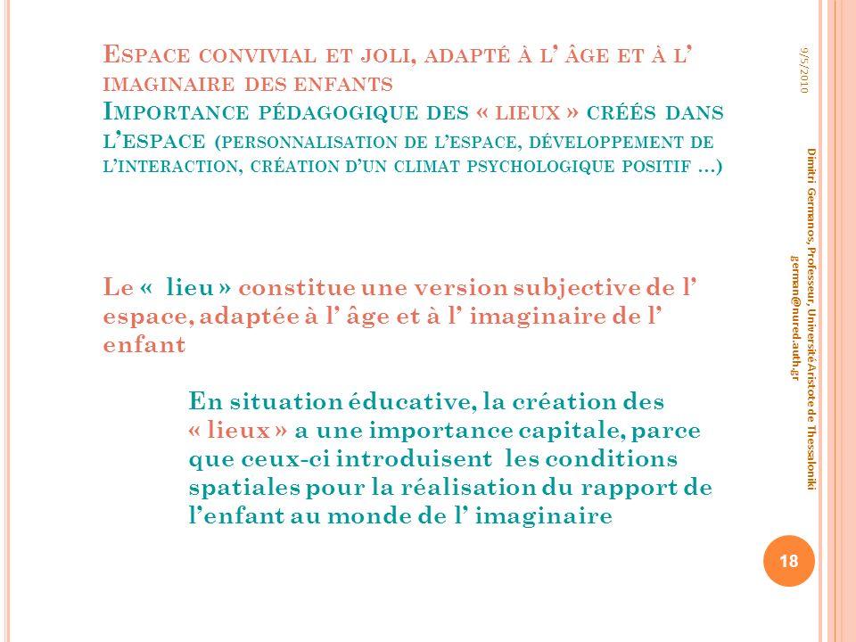 E SPACE CONVIVIAL ET JOLI, ADAPTÉ À L ÂGE ET À L IMAGINAIRE DES ENFANTS I MPORTANCE PÉDAGOGIQUE DES « LIEUX » CRÉÉS DANS L ESPACE ( PERSONNALISATION D