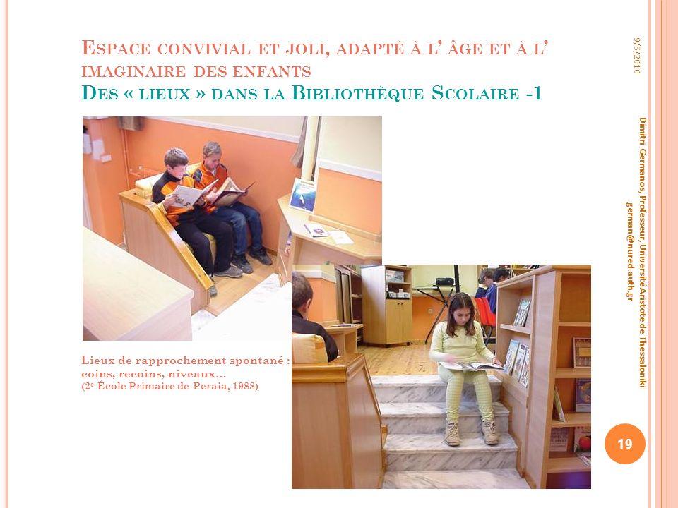 E SPACE CONVIVIAL ET JOLI, ADAPTÉ À L ÂGE ET À L IMAGINAIRE DES ENFANTS D ES « LIEUX » DANS LA B IBLIOTHÈQUE S COLAIRE -1 9/5/2010 Dimitri Germanos, P