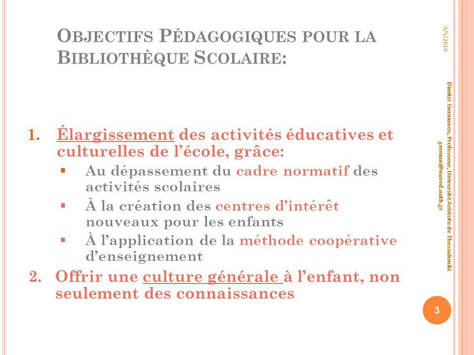 O BJECTIFS P ÉDAGOGIQUES POUR LA B IBLIOTHÈQUE S COLAIRE : 1.Élargissement des activités éducatives et culturelles de lécole, grâce: Au dépassement du