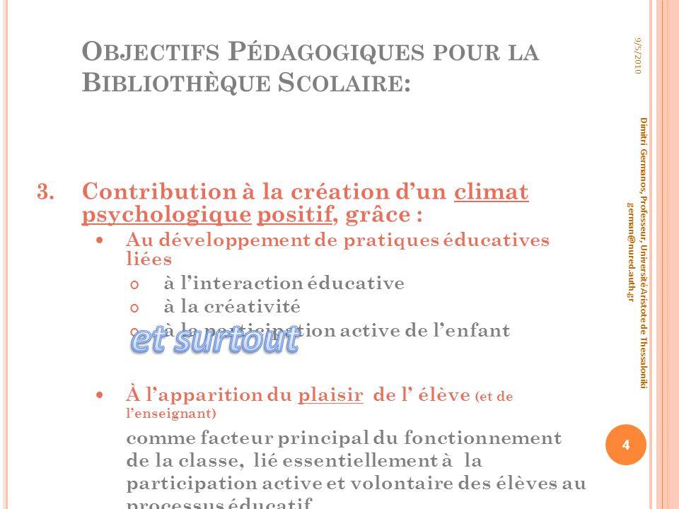 O BJECTIFS P ÉDAGOGIQUES POUR LA B IBLIOTHÈQUE S COLAIRE : 3.Contribution à la création dun climat psychologique positif, grâce : Au développement de