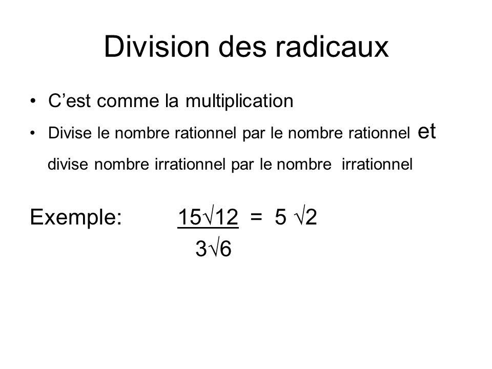 Division des radicaux Cest comme la multiplication Divise le nombre rationnel par le nombre rationnel et divise nombre irrationnel par le nombre irrationnel Exemple:1512 = 5 2 36