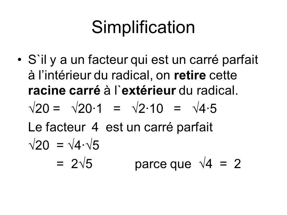 Simplification S`il y a un facteur qui est un carré parfait à lintérieur du radical, on retire cette racine carré à l`extérieur du radical.
