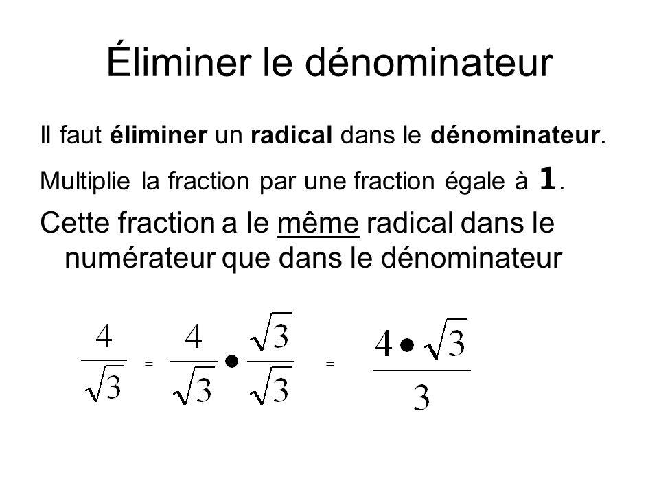 Éliminer le dénominateur Il faut éliminer un radical dans le dénominateur. Multiplie la fraction par une fraction égale à 1. Cette fraction a le même