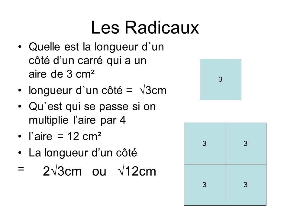 Les Radicaux Quelle est la longueur d`un côté dun carré qui a un aire de 3 cm² longueur d`un côté = 3cm Qu`est qui se passe si on multiplie laire par 4 l`aire = 12 cm² La longueur dun côté = 3 33 33 23cm ou 12cm