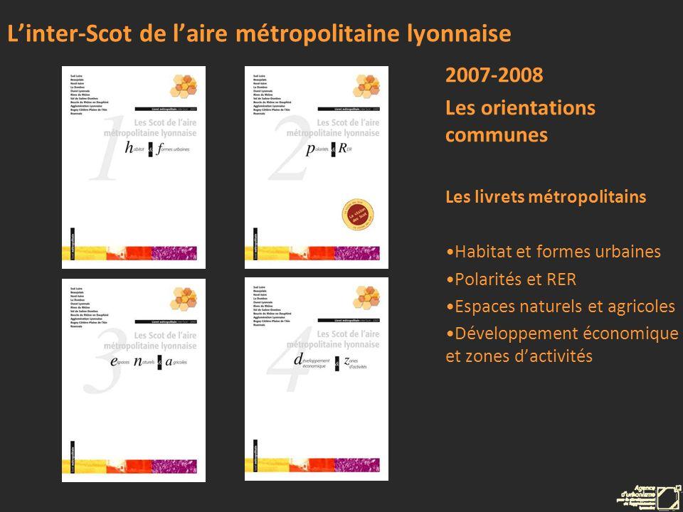 Linter-Scot de laire métropolitaine lyonnaise 2007-2008 Les orientations communes Les livrets métropolitains Habitat et formes urbaines Polarités et R