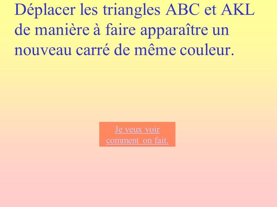 Déplacer les triangles ABC et AKL de manière à faire apparaître un nouveau carré de même couleur.