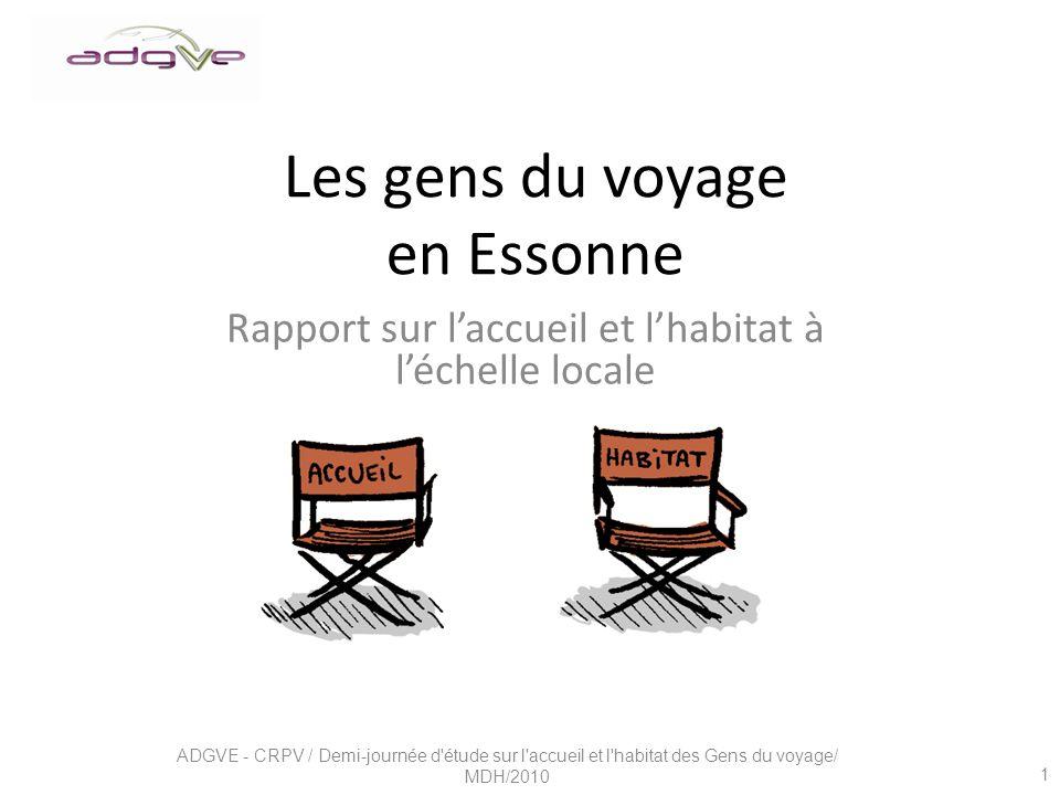 Les gens du voyage en Essonne Rapport sur laccueil et lhabitat à léchelle locale 1 ADGVE - CRPV / Demi-journée d étude sur l accueil et l habitat des Gens du voyage/ MDH/2010