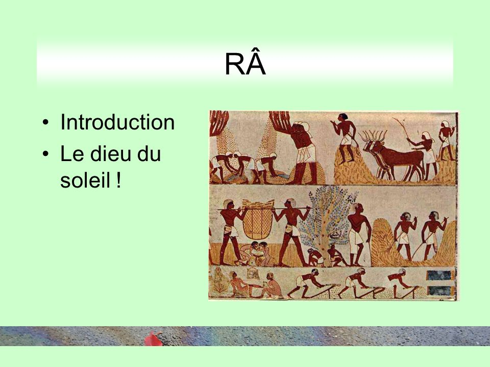 RÂ Introduction Le dieu du soleil !