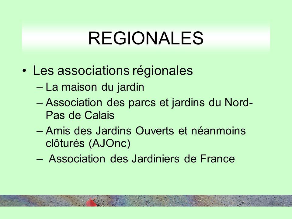 REGIONALES Les associations régionales –La maison du jardin –Association des parcs et jardins du Nord- Pas de Calais –Amis des Jardins Ouverts et néanmoins clôturés (AJOnc) – Association des Jardiniers de France