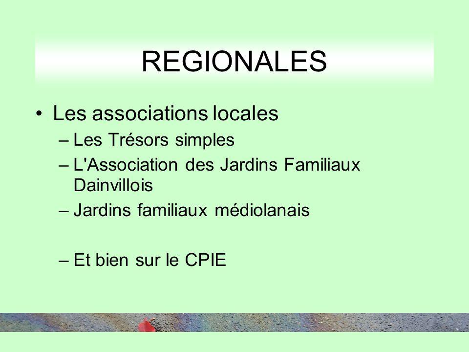 REGIONALES Les associations locales –Les Trésors simples –L Association des Jardins Familiaux Dainvillois –Jardins familiaux médiolanais –Et bien sur le CPIE