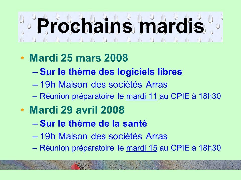 Prochains mardis Mardi 25 mars 2008 –Sur le thème des logiciels libres –19h Maison des sociétés Arras –Réunion préparatoire le mardi 11 au CPIE à 18h3
