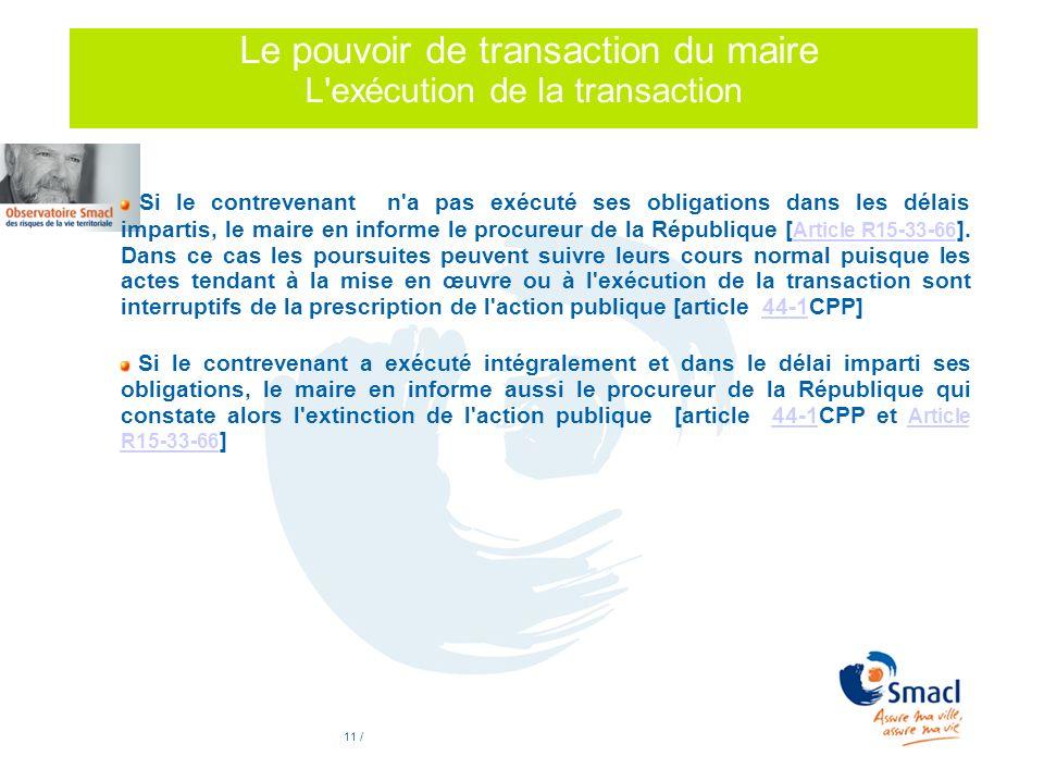 11 / Le pouvoir de transaction du maire L'exécution de la transaction Si le contrevenant n'a pas exécuté ses obligations dans les délais impartis, le
