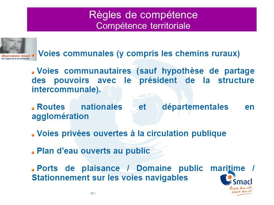 16 / Règles de compétence Compétence territoriale Voies communales (y compris les chemins ruraux) Voies communautaires (sauf hypothèse de partage des