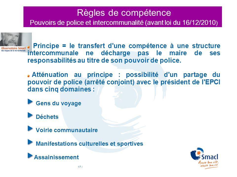 17 / Règles de compétence Pouvoirs de police et intercommunalité (avant loi du 16/12/2010 ) Principe = le transfert d'une compétence à une structure i