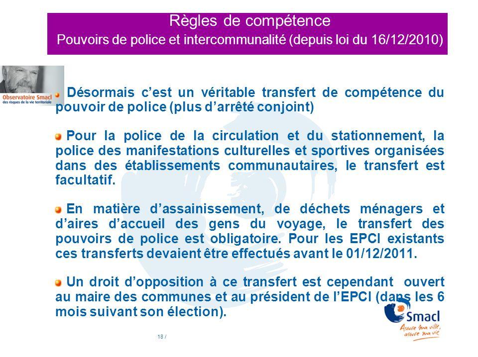 18 / Règles de compétence Pouvoirs de police et intercommunalité (depuis loi du 16/12/2010) Désormais cest un véritable transfert de compétence du pou