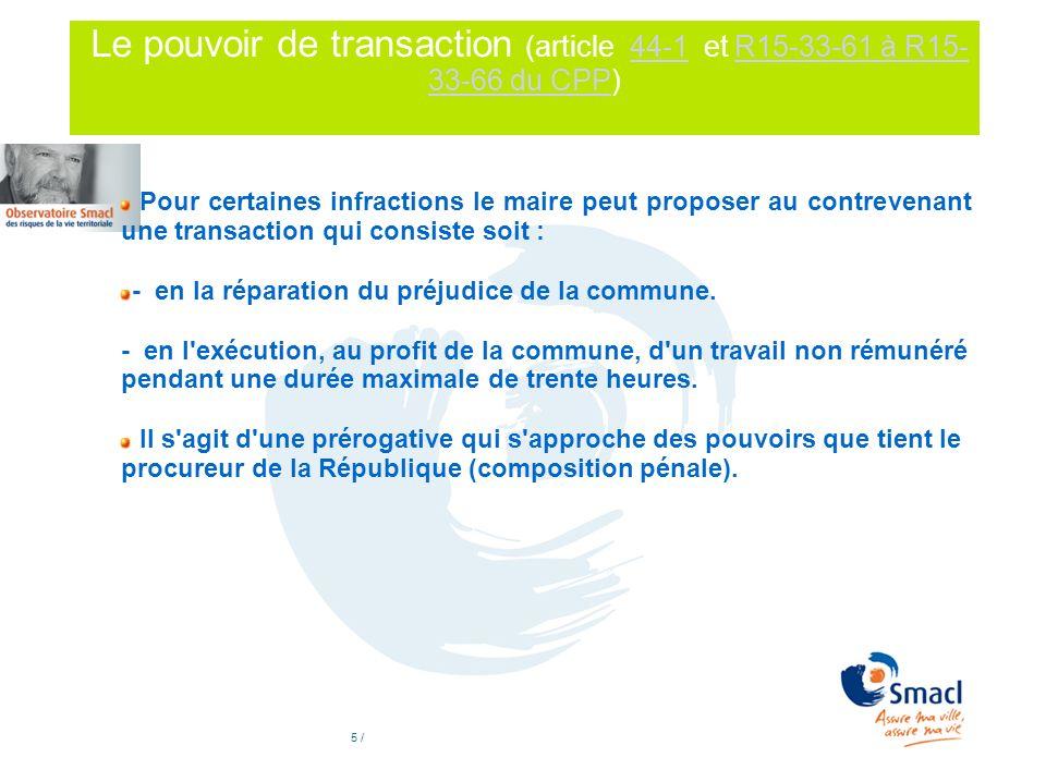 5 / Le pouvoir de transaction (article 44-1 et R15-33-61 à R15- 33-66 du CPP)44-1R15-33-61 à R15- 33-66 du CPP Pour certaines infractions le maire peu