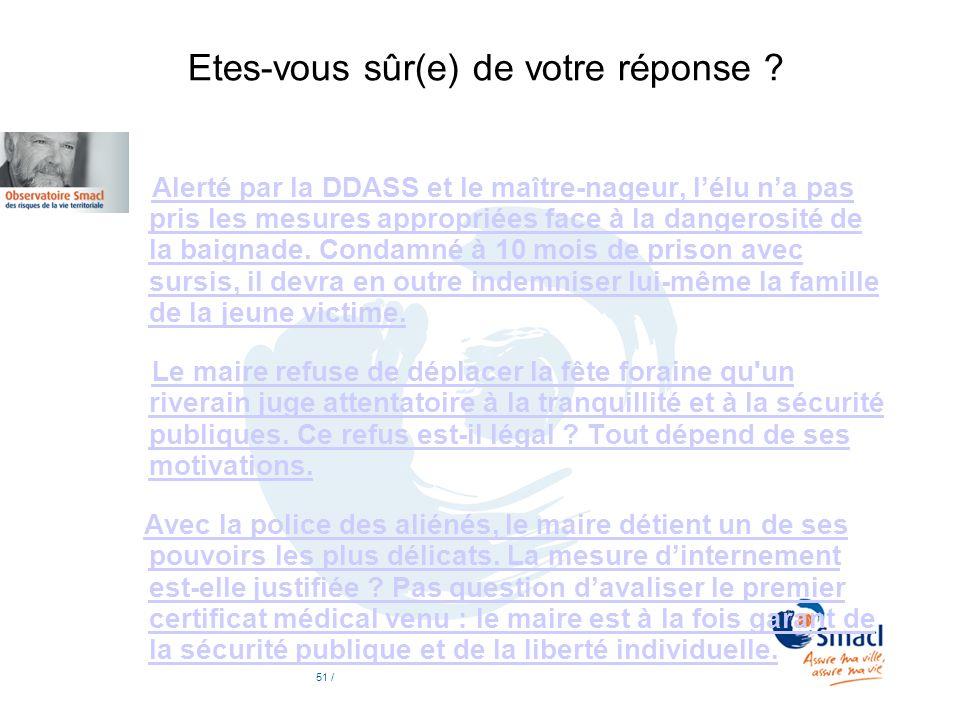 Etes-vous sûr(e) de votre réponse ? Alerté par la DDASS et le maître-nageur, lélu na pas pris les mesures appropriées face à la dangerosité de la baig