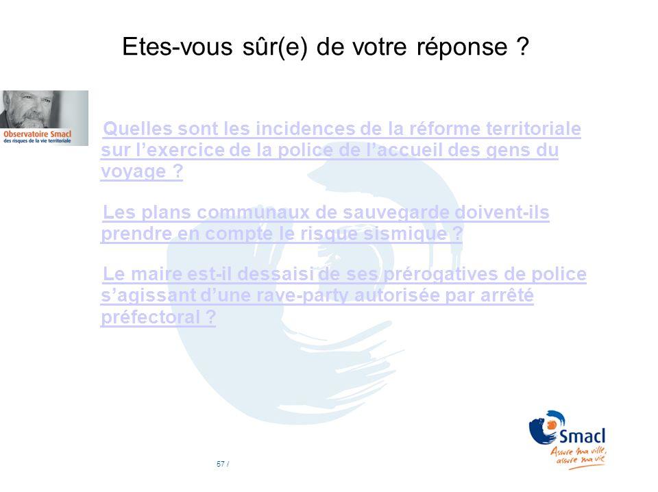 Etes-vous sûr(e) de votre réponse ? Quelles sont les incidences de la réforme territoriale sur lexercice de la police de laccueil des gens du voyage ?