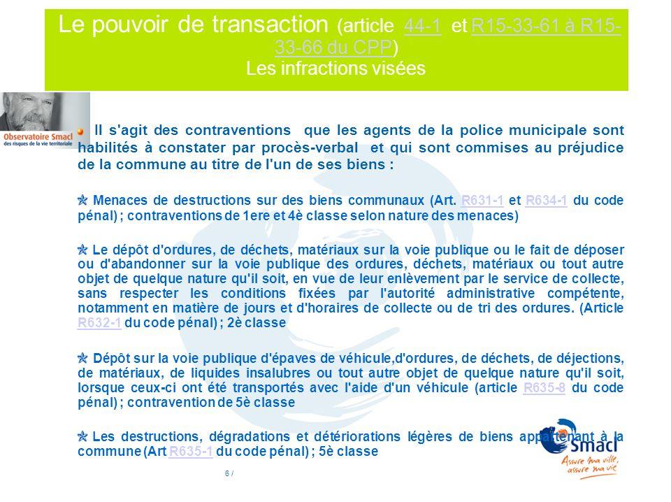 6 / Le pouvoir de transaction (article 44-1 et R15-33-61 à R15- 33-66 du CPP) Les infractions visées44-1R15-33-61 à R15- 33-66 du CPP Il s'agit des co