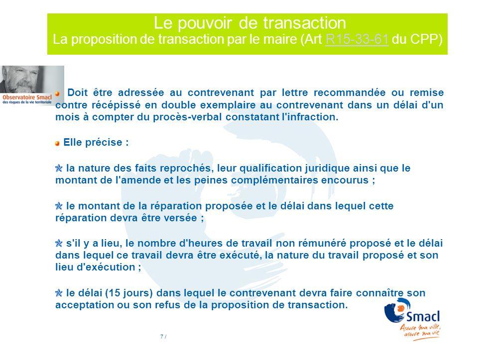 7 / Le pouvoir de transaction La proposition de transaction par le maire (Art R15-33-61 du CPP)R15-33-61 Doit être adressée au contrevenant par lettre