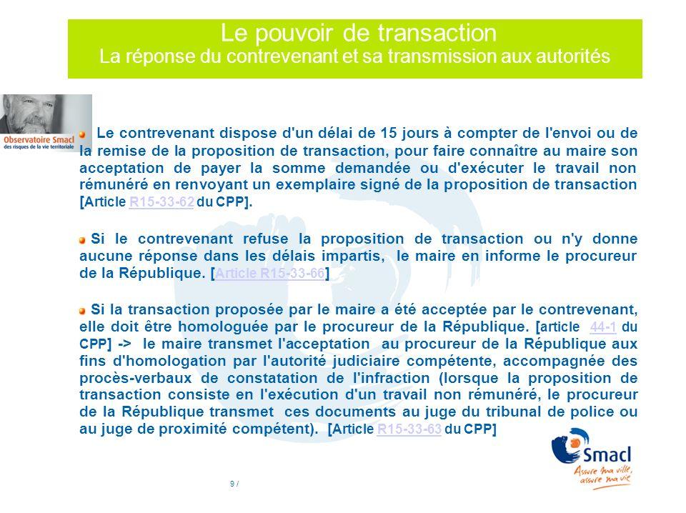 9 / Le pouvoir de transaction La réponse du contrevenant et sa transmission aux autorités Le contrevenant dispose d'un délai de 15 jours à compter de