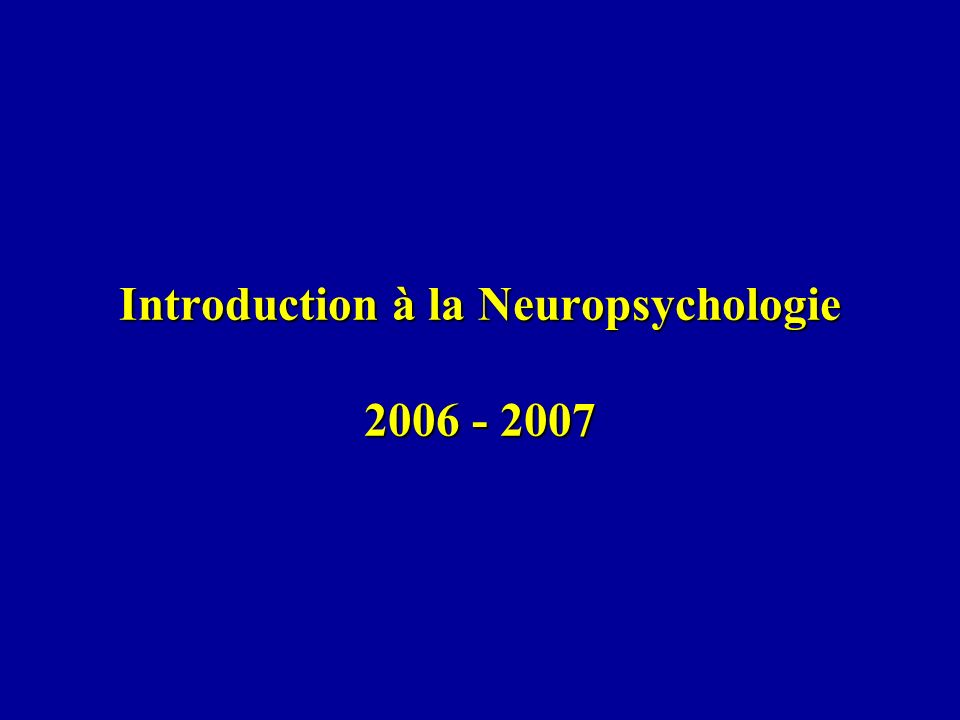 Introduction à la Neuropsychologie 2006 - 2007