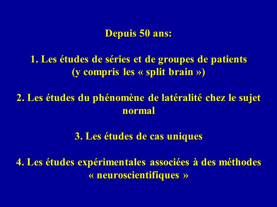 Depuis 50 ans: 1. Les études de séries et de groupes de patients (y compris les « split brain ») 2. Les études du phénomène de latéralité chez le suje