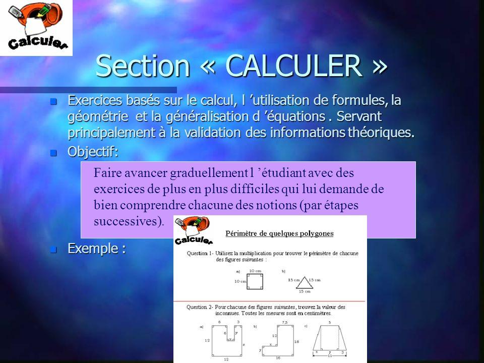 Section « CALCULER » n Exercices basés sur le calcul, l utilisation de formules, la géométrie et la généralisation d équations. Servant principalement