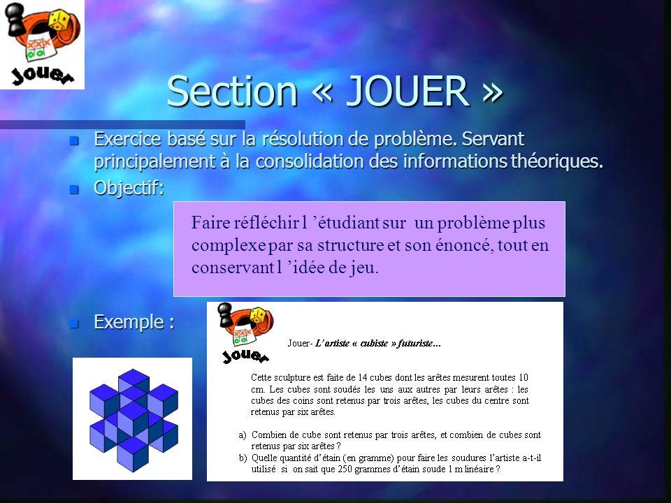 Section « JOUER » n Exercice basé sur la résolution de problème. Servant principalement à la consolidation des informations théoriques. n Objectif: n