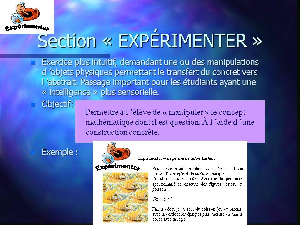 Section « EXPÉRIMENTER » n Exercice plus intuitif, demandant une ou des manipulations d objets physiques permettant le transfert du concret vers l abs