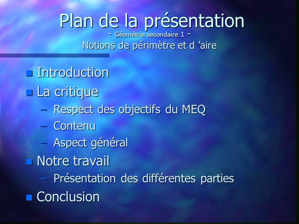 Rappel des objectifs du MEQ n Objectif général Amener l élève à utiliser ses connaissances relatives aux figures géométriques.