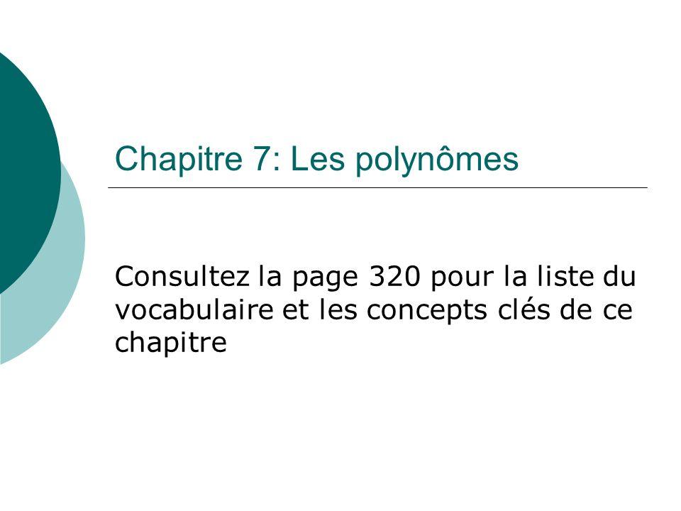 Chapitre 7: Les polynômes Consultez la page 320 pour la liste du vocabulaire et les concepts clés de ce chapitre