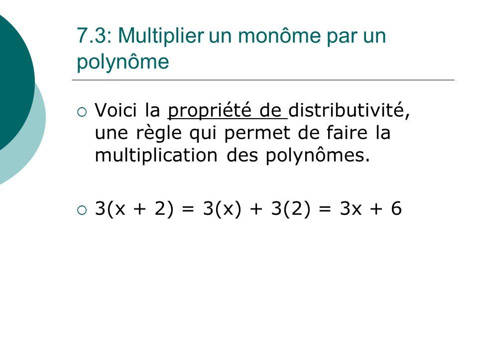 7.3: Multiplier un monôme par un polynôme Voici la propriété de distributivité, une règle qui permet de faire la multiplication des polynômes. 3(x + 2