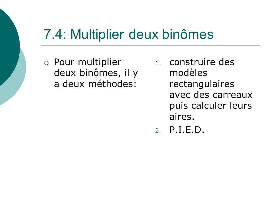 7.4: Multiplier deux binômes Pour multiplier deux binômes, il y a deux méthodes: 1. construire des modèles rectangulaires avec des carreaux puis calcu