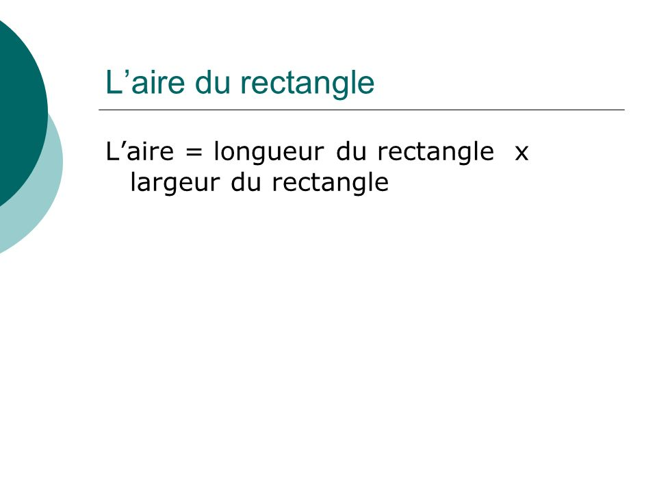 Laire du rectangle Laire = longueur du rectangle x largeur du rectangle
