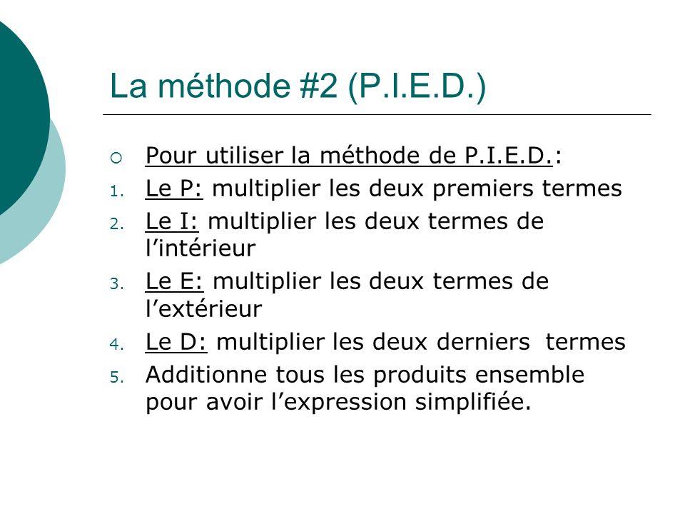 La méthode #2 (P.I.E.D.) Pour utiliser la méthode de P.I.E.D.: 1. Le P: multiplier les deux premiers termes 2. Le I: multiplier les deux termes de lin
