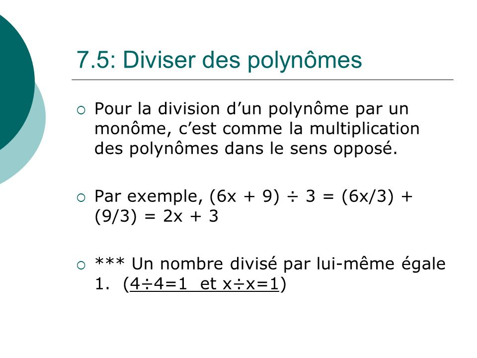 7.5: Diviser des polynômes Pour la division dun polynôme par un monôme, cest comme la multiplication des polynômes dans le sens opposé. Par exemple, (