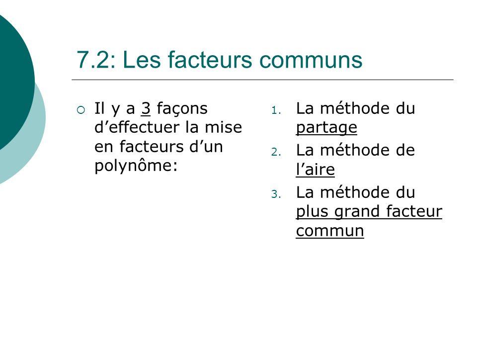 7.2: Les facteurs communs Il y a 3 façons deffectuer la mise en facteurs dun polynôme: 1. La méthode du partage 2. La méthode de laire 3. La méthode d