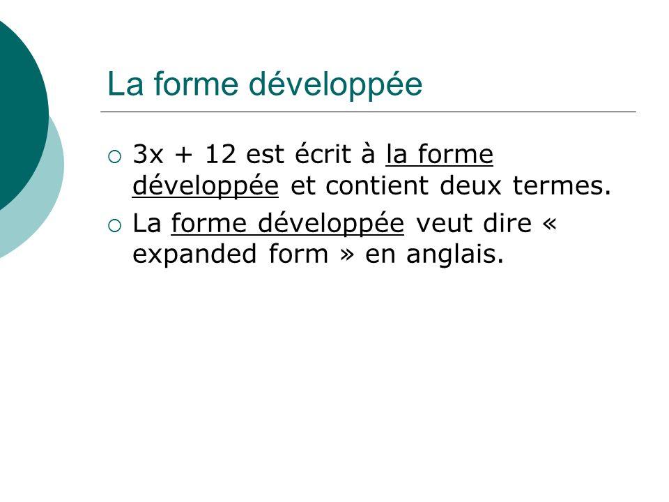 La forme développée 3x + 12 est écrit à la forme développée et contient deux termes. La forme développée veut dire « expanded form » en anglais.