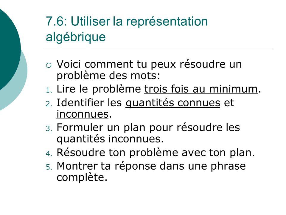 7.6: Utiliser la représentation algébrique Voici comment tu peux résoudre un problème des mots: 1. Lire le problème trois fois au minimum. 2. Identifi