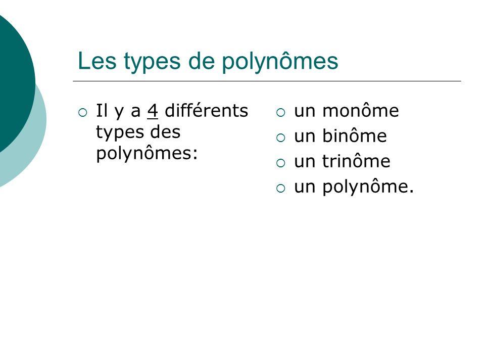 Les définitions des polynômes Un monôme a un terme.