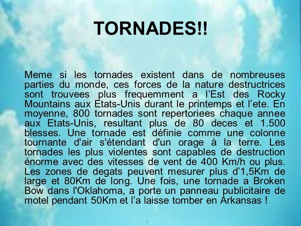 TORNADES!! Meme si les tornades existent dans de nombreuses parties du monde, ces forces de la nature destructrices sont trouvees plus frequemment a l
