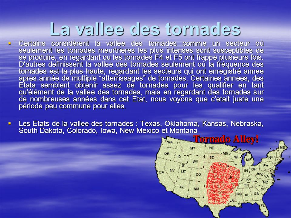 La vallee des tornades Certains considèrent la vallee des tornades comme un secteur où seulement les tornades meurtrieres les plus intenses sont susce