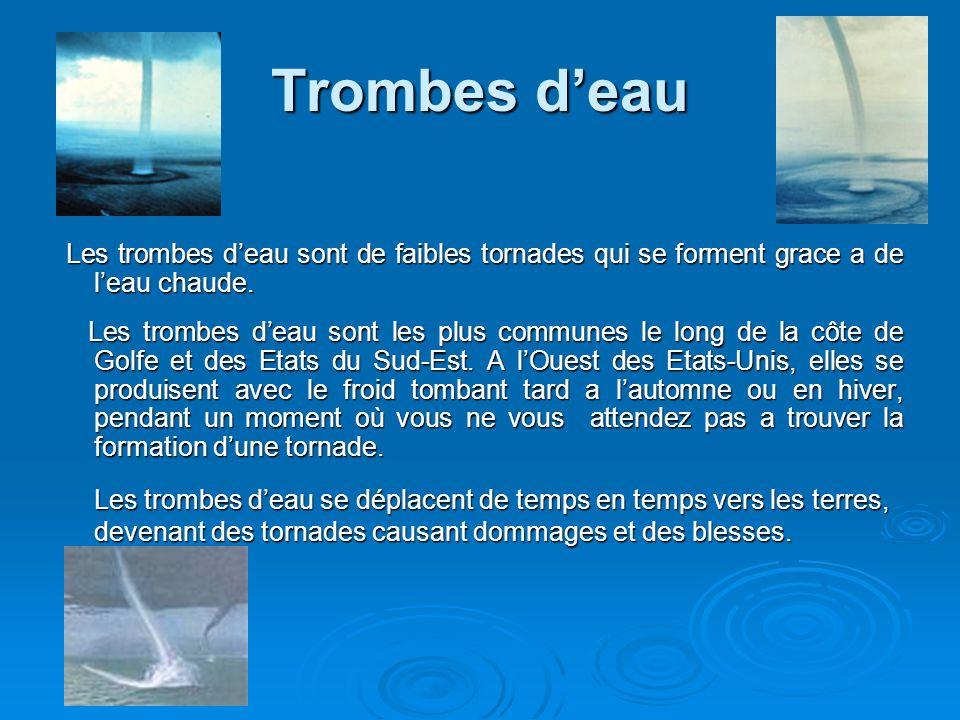 Trombes deau Les trombes deau sont de faibles tornades qui se forment grace a de leau chaude. Les trombes deau sont de faibles tornades qui se forment