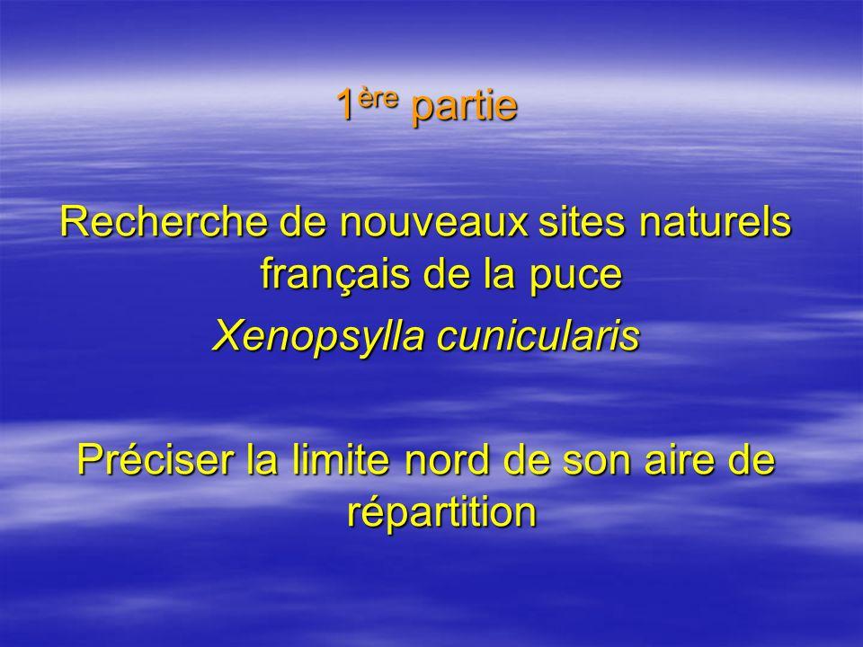 1 ère partie Recherche de nouveaux sites naturels français de la puce Xenopsylla cunicularis Préciser la limite nord de son aire de répartition