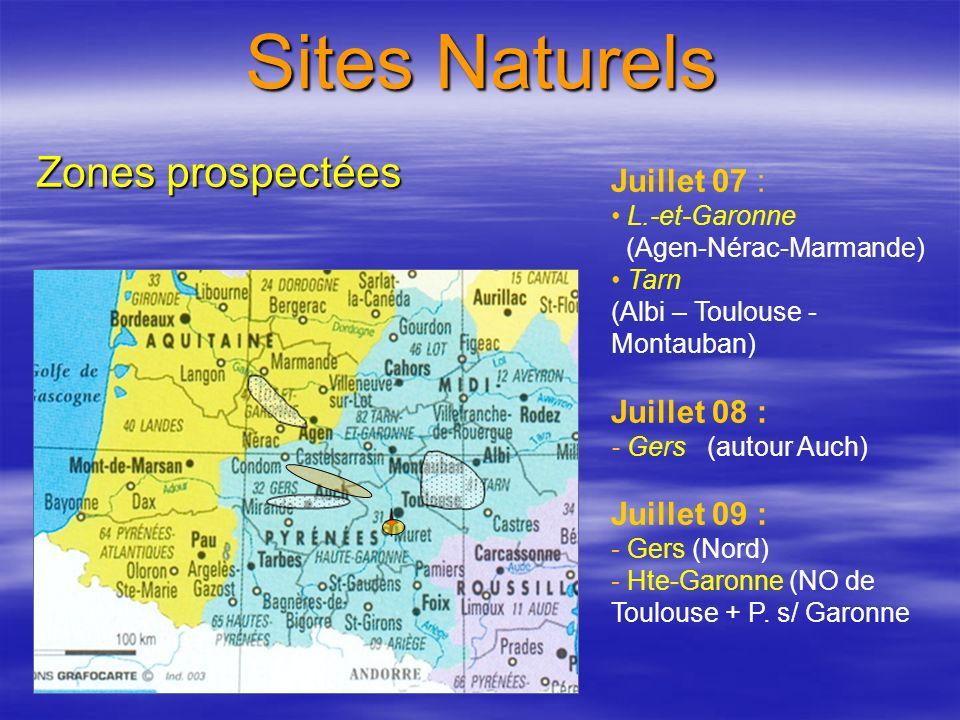 Sites Naturels Zones prospectées Juillet 07 : L.-et-Garonne (Agen-Nérac-Marmande) Tarn (Albi – Toulouse - Montauban) Juillet 08 : - Gers (autour Auch) Juillet 09 : - Gers (Nord) - Hte-Garonne (NO de Toulouse + P.