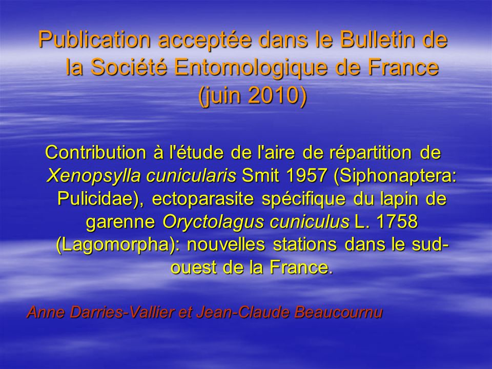 Publications Rapport FNC (+ complément) Rapport FNC (+ complément) Revue Internationale « Journal of Vector Ecology » Revue Internationale « Journal of Vector Ecology » Vaccination de la faune sauvage à l aide d insectes-vecteurs : La puce Xenopsylla cunicularis (Siphonaptera: Pulicidae) pourrait-elle sinstaller en dehors de son aire de répartition, si elle était utilisée pour vacciner contre la myxomatose son hôte spécifique, le lapin de garenne Oryctolagus cuniculus .