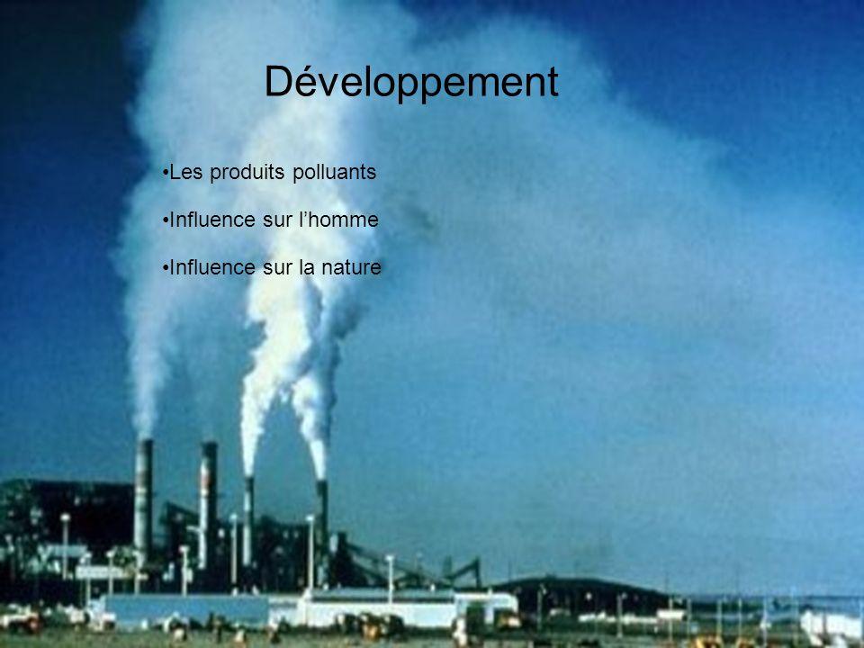 Développement Les produits polluants Influence sur la nature Influence sur lhomme