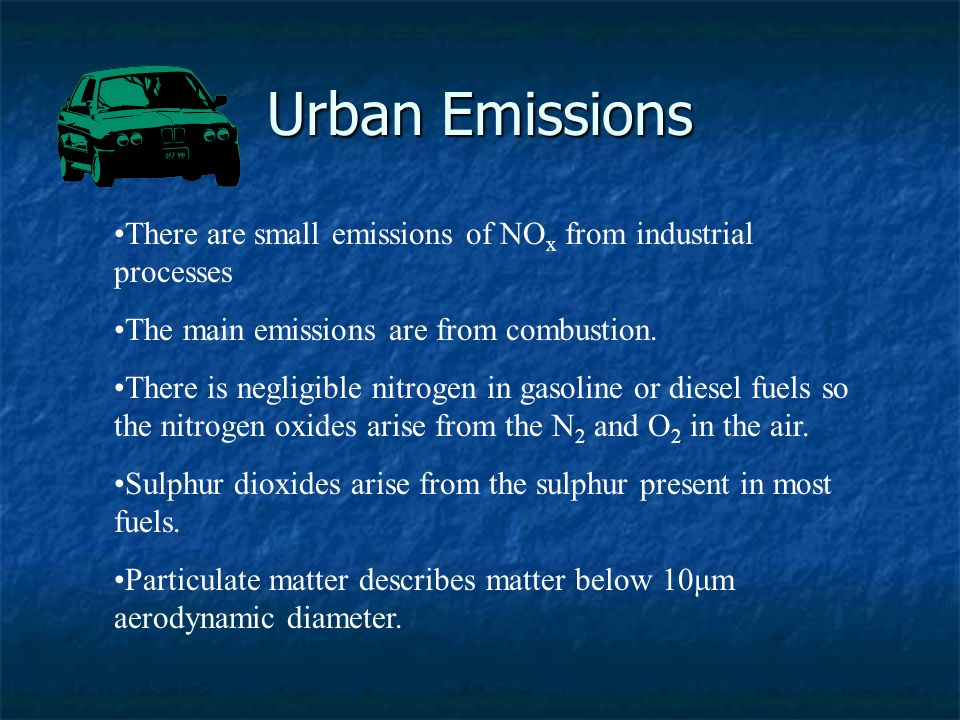 Urban Emissions There are small emissions of NO x from industrial processes The main emissions are from combustion. There is negligible nitrogen in ga