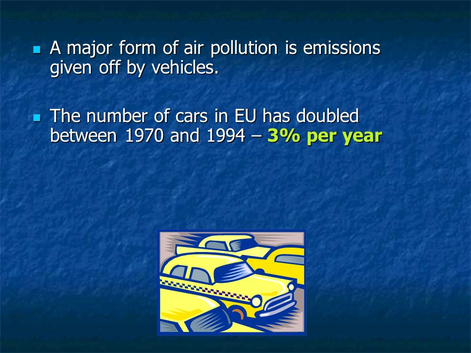 A major form of air pollution is emissions given off by vehicles. A major form of air pollution is emissions given off by vehicles. The number of cars